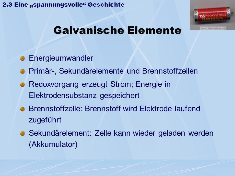 Galvanische Elemente Energieumwandler Primär-, Sekundärelemente und Brennstoffzellen Redoxvorgang erzeugt Strom; Energie in Elektrodensubstanz gespeic