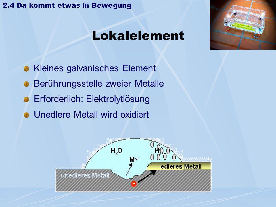 Lokalelement Kleines galvanisches Element Berührungsstelle zweier Metalle Erforderlich: Elektrolytlösung Unedlere Metall wird oxidiert 2.4 Da kommt et