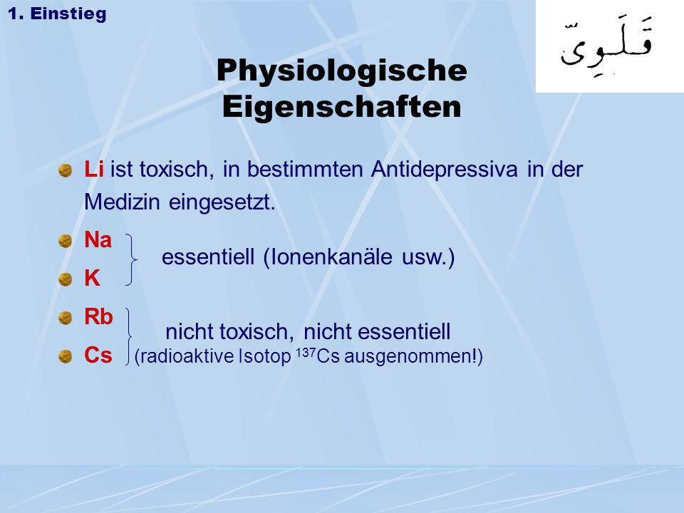 Physiologische Eigenschaften Li ist toxisch, in bestimmten Antidepressiva in der Medizin eingesetzt. Na K Rb Cs 1. Einstieg essentiell (Ionenkanäle us