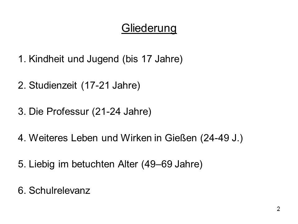 2 Gliederung 1. Kindheit und Jugend (bis 17 Jahre) 2. Studienzeit (17-21 Jahre) 3. Die Professur (21-24 Jahre) 4. Weiteres Leben und Wirken in Gießen