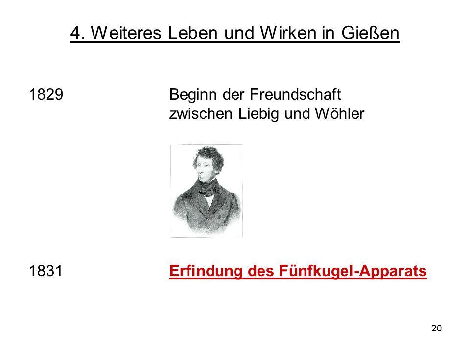 20 1829Beginn der Freundschaft zwischen Liebig und Wöhler 1831 Erfindung des Fünfkugel-Apparats 4. Weiteres Leben und Wirken in Gießen