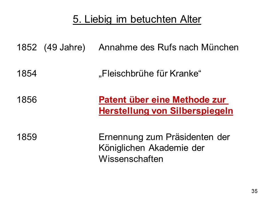 35 5. Liebig im betuchten Alter 1852 (49 Jahre)Annahme des Rufs nach München 1854Fleischbrühe für Kranke 1856 Patent über eine Methode zur Herstellung
