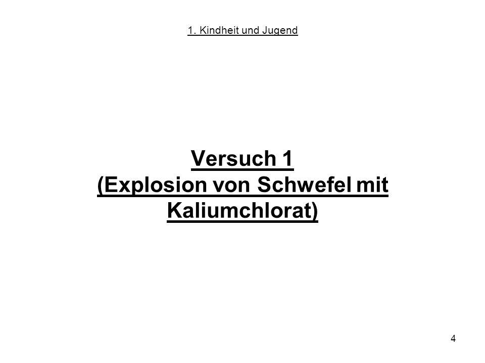4 Versuch 1 (Explosion von Schwefel mit Kaliumchlorat) 1. Kindheit und Jugend