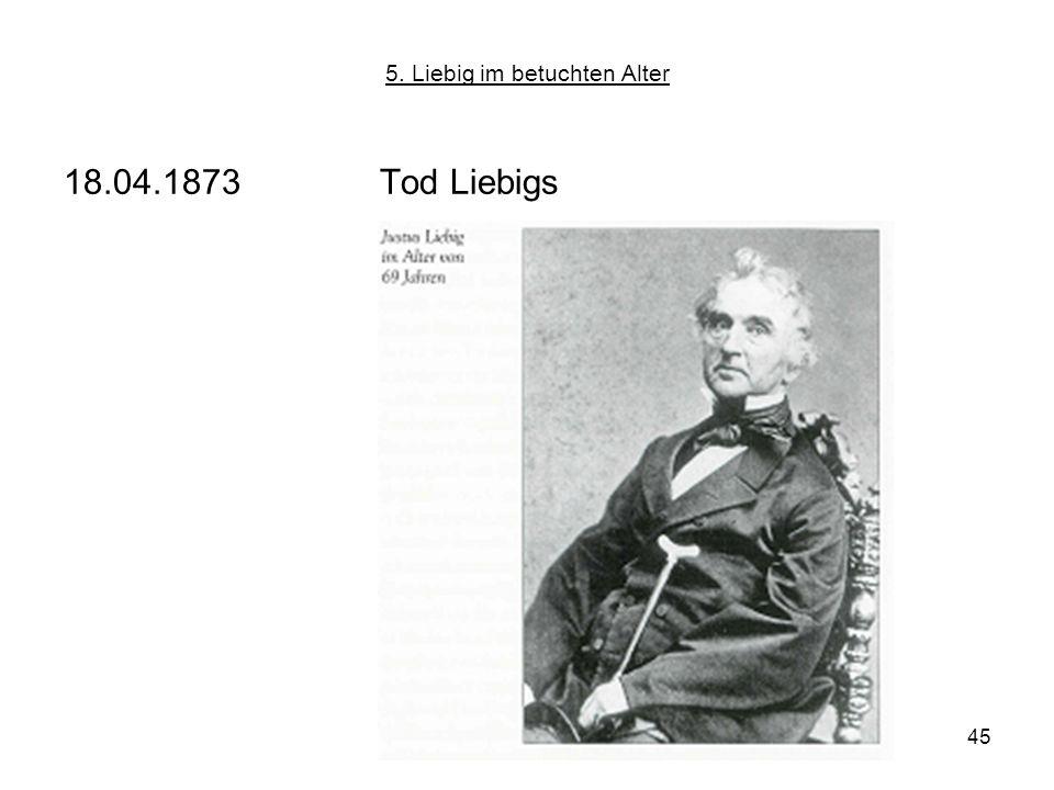 45 5. Liebig im betuchten Alter 18.04.1873Tod Liebigs