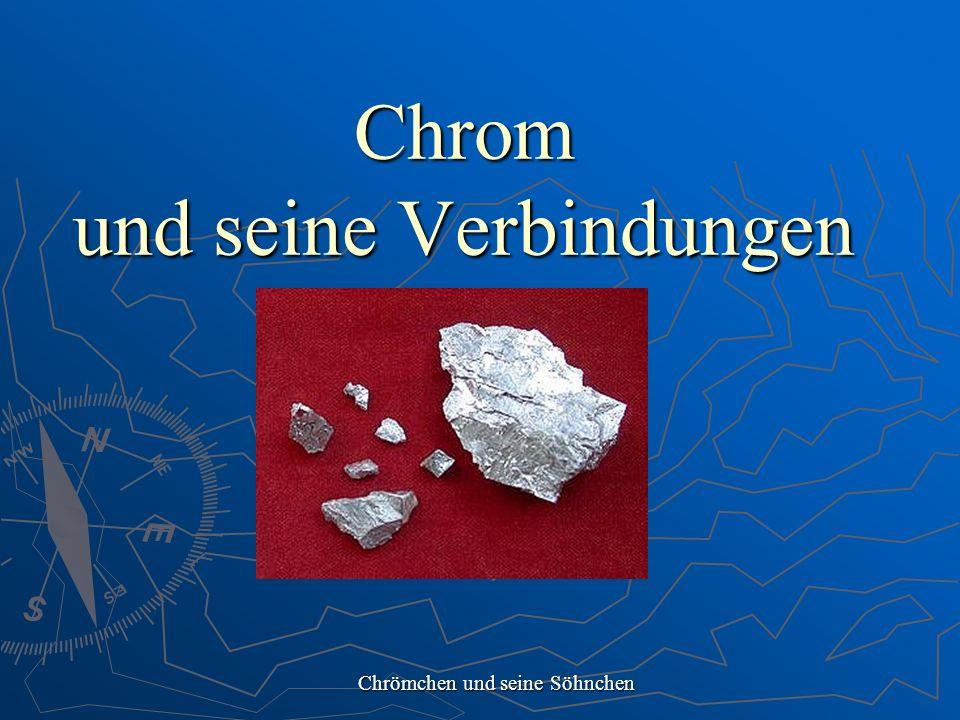 Chrom und seine Verbindungen Chrömchen und seine Söhnchen