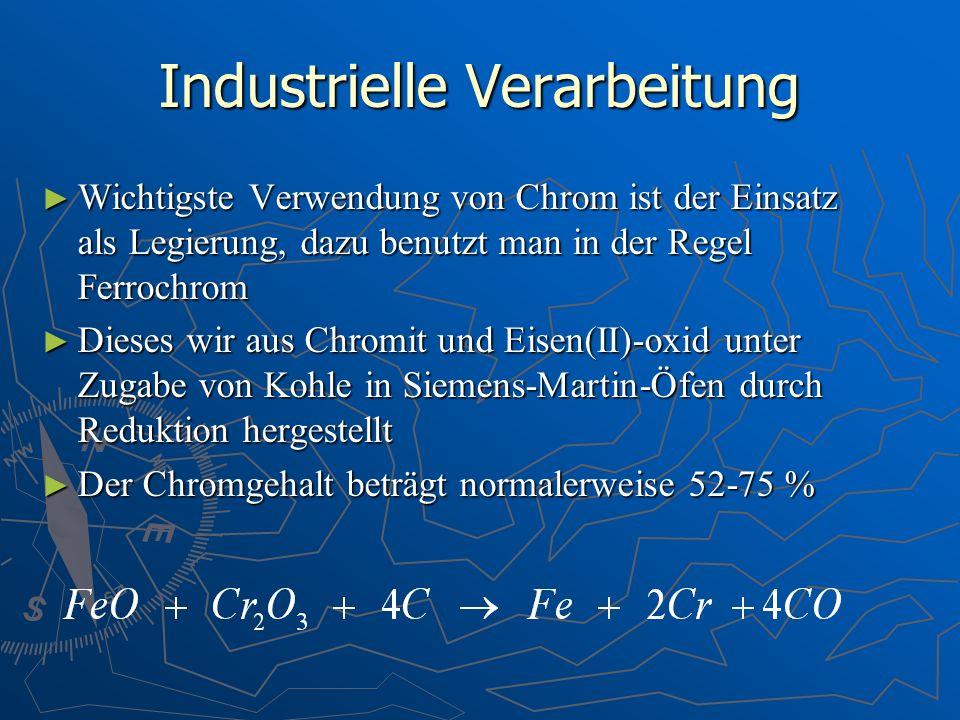 Industrielle Verarbeitung Wichtigste Verwendung von Chrom ist der Einsatz als Legierung, dazu benutzt man in der Regel Ferrochrom Wichtigste Verwendun