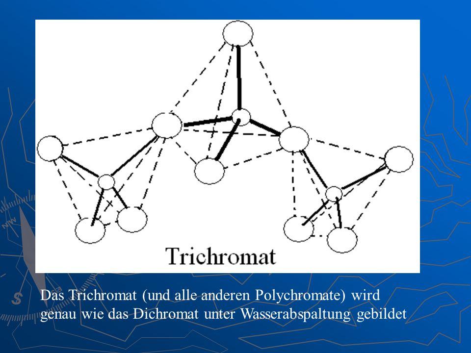Das Trichromat (und alle anderen Polychromate) wird genau wie das Dichromat unter Wasserabspaltung gebildet