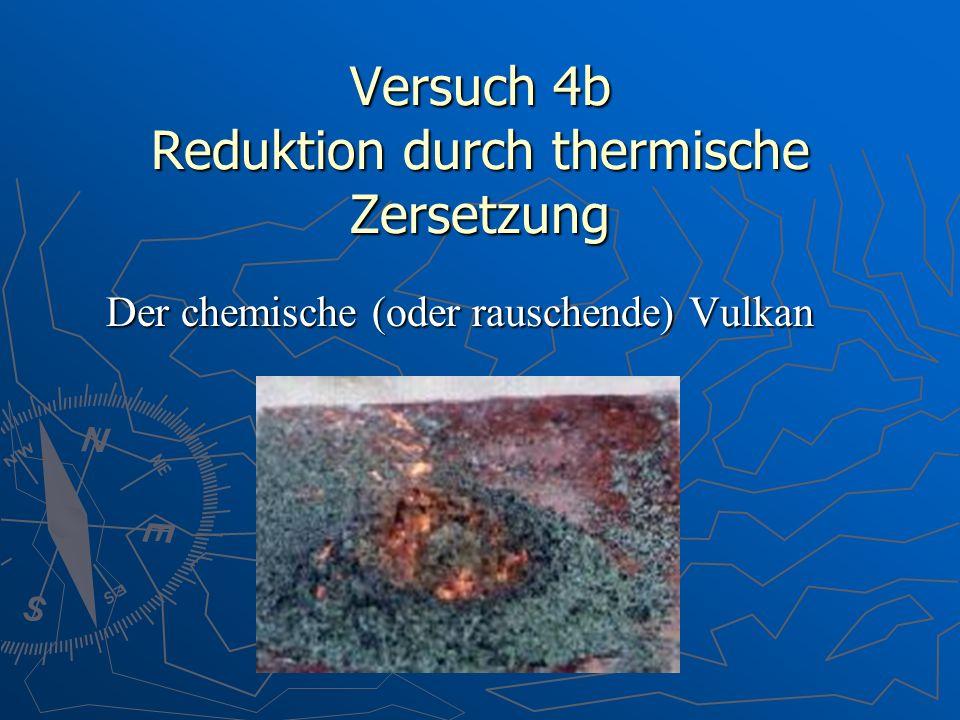 Versuch 4b Reduktion durch thermische Zersetzung Der chemische (oder rauschende) Vulkan