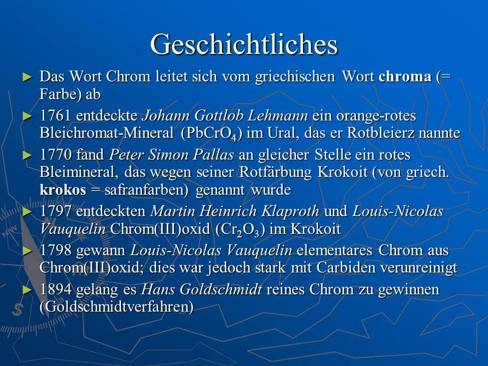 Geschichtliches Das Wort Chrom leitet sich vom griechischen Wort chroma (= Farbe) ab Das Wort Chrom leitet sich vom griechischen Wort chroma (= Farbe)