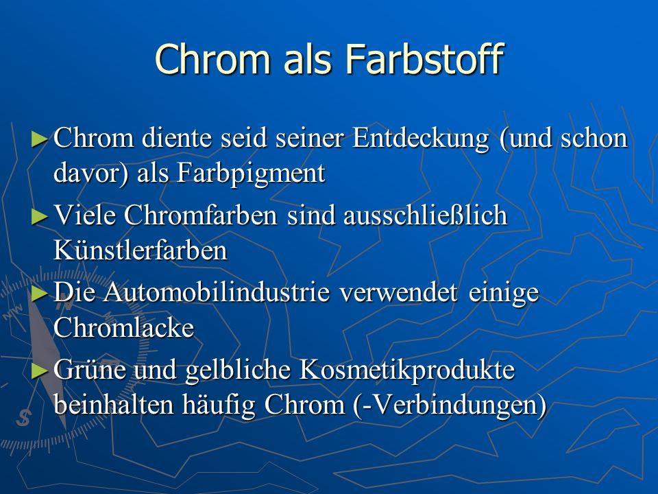 Chrom als Farbstoff Chrom diente seid seiner Entdeckung (und schon davor) als Farbpigment Chrom diente seid seiner Entdeckung (und schon davor) als Fa