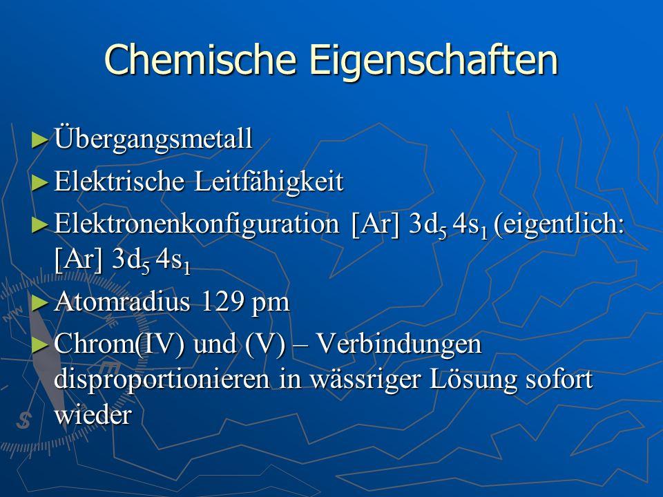 Chemische Eigenschaften Übergangsmetall Übergangsmetall Elektrische Leitfähigkeit Elektrische Leitfähigkeit Elektronenkonfiguration [Ar] 3d 5 4s 1 (ei