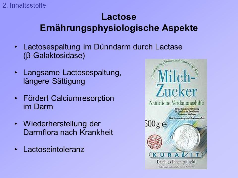 Lactose Ernährungsphysiologische Aspekte Lactosespaltung im Dünndarm durch Lactase (β-Galaktosidase) Langsame Lactosespaltung, längere Sättigung Förde