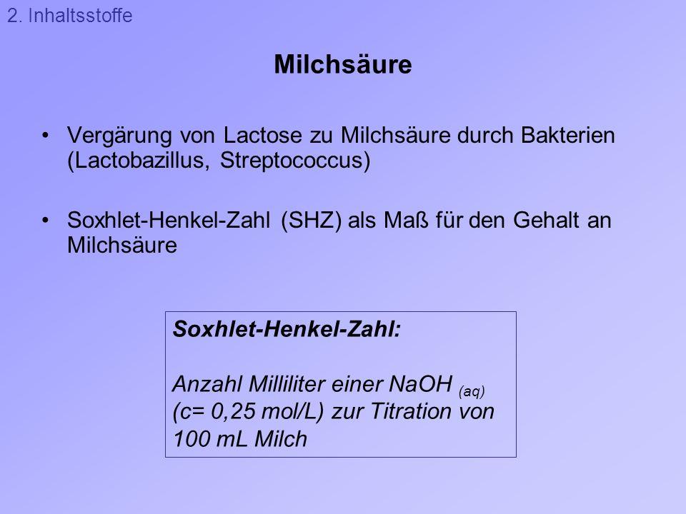 Milchsäure Vergärung von Lactose zu Milchsäure durch Bakterien (Lactobazillus, Streptococcus) Soxhlet-Henkel-Zahl (SHZ) als Maß für den Gehalt an Milc