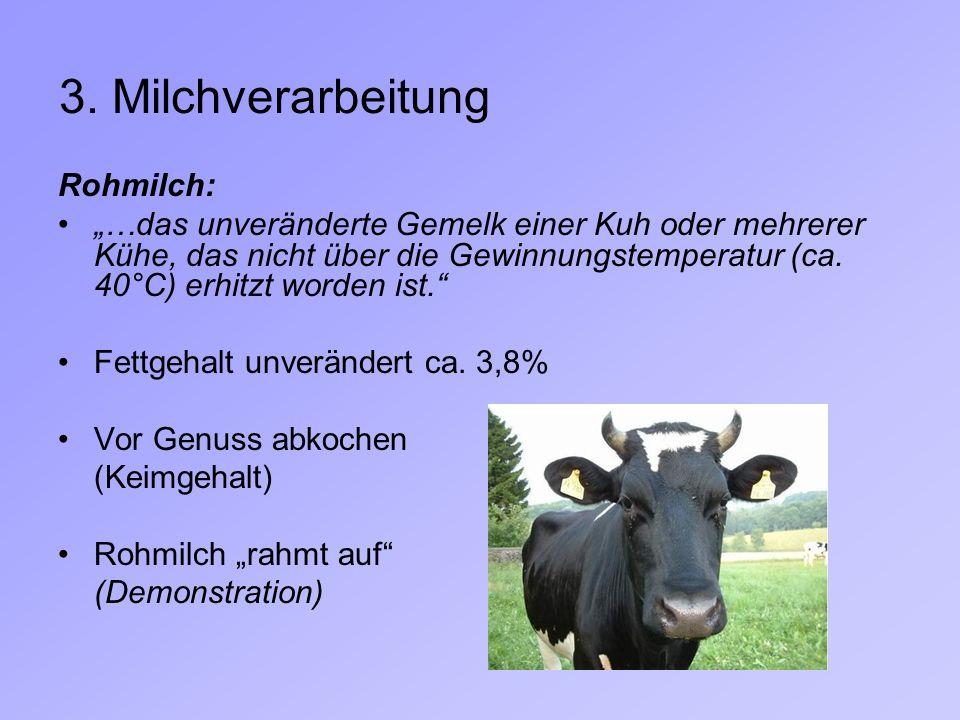 Rohmilch: …das unveränderte Gemelk einer Kuh oder mehrerer Kühe, das nicht über die Gewinnungstemperatur (ca. 40°C) erhitzt worden ist. Fettgehalt unv