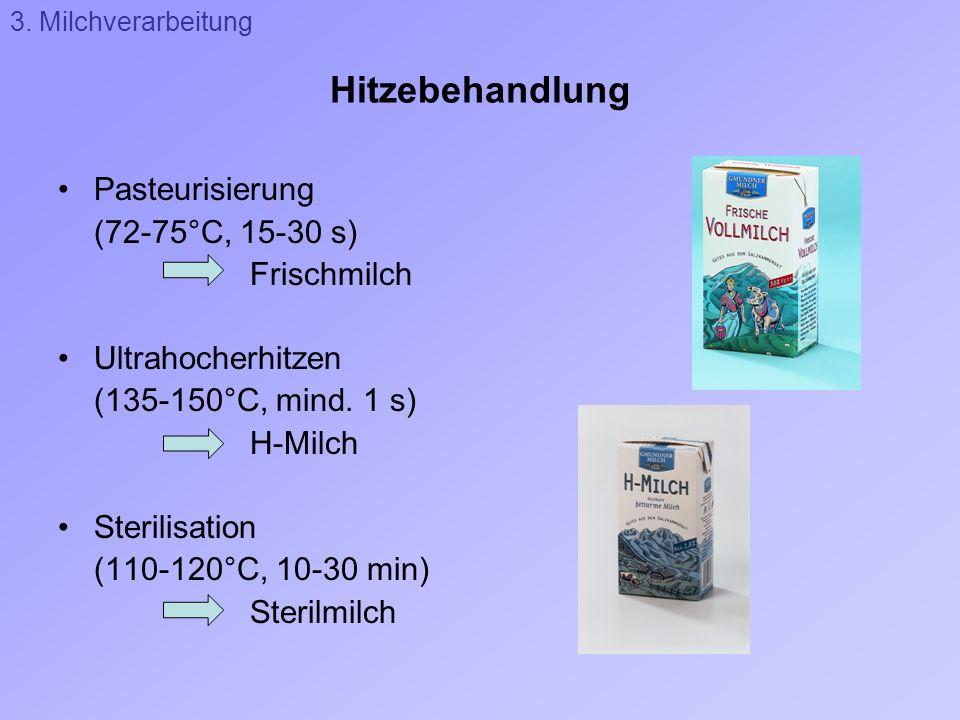 Hitzebehandlung Pasteurisierung (72-75°C, 15-30 s) Frischmilch Ultrahocherhitzen (135-150°C, mind. 1 s) H-Milch Sterilisation (110-120°C, 10-30 min) S