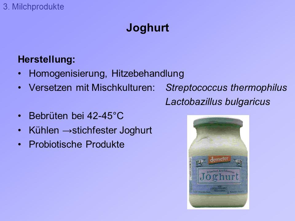 Joghurt Herstellung: Homogenisierung, Hitzebehandlung Versetzen mit Mischkulturen:Streptococcus thermophilus Lactobazillus bulgaricus Bebrüten bei 42-