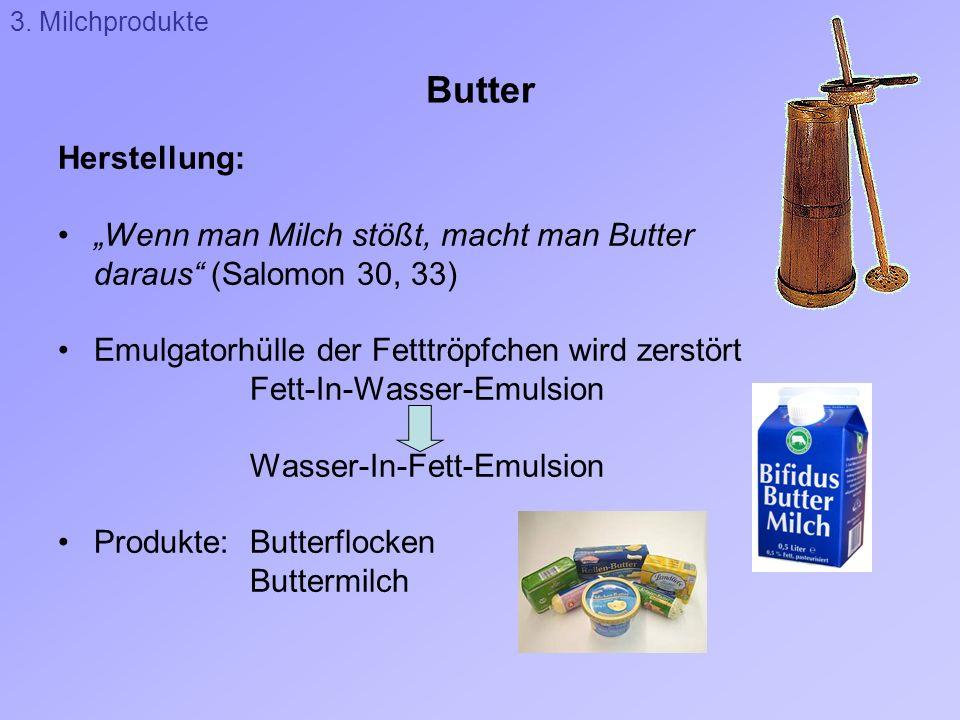Butter Herstellung: Wenn man Milch stößt, macht man Butter daraus (Salomon 30, 33) Emulgatorhülle der Fetttröpfchen wird zerstört Fett-In-Wasser-Emuls