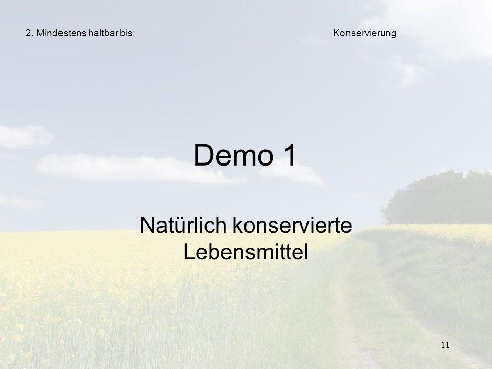11 Demo 1 Natürlich konservierte Lebensmittel 2. Mindestens haltbar bis:Konservierung