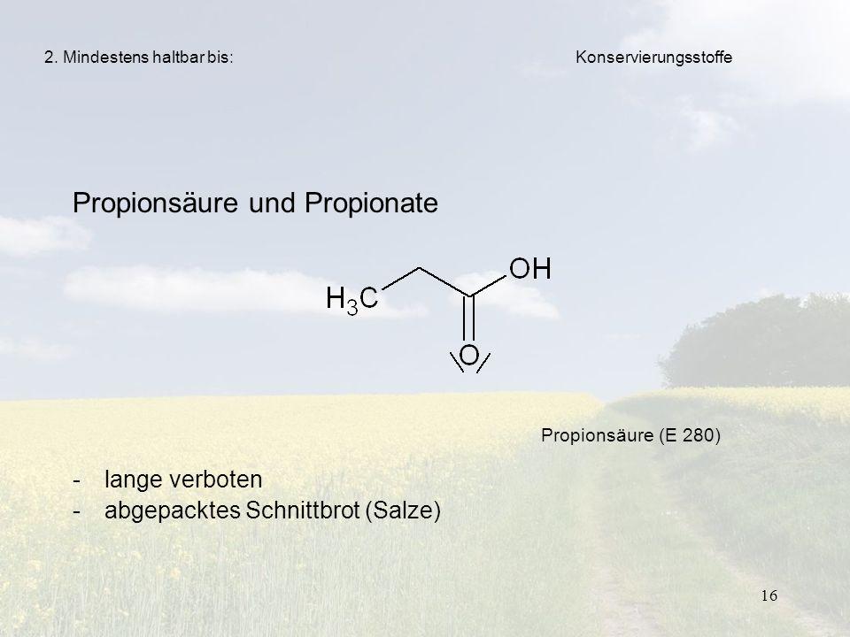 16 Propionsäure und Propionate -lange verboten -abgepacktes Schnittbrot (Salze) 2. Mindestens haltbar bis: Propionsäure (E 280) Konservierungsstoffe