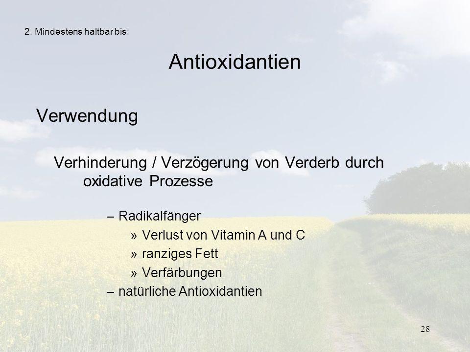 28 Antioxidantien Verwendung Verhinderung / Verzögerung von Verderb durch oxidative Prozesse –Radikalfänger »Verlust von Vitamin A und C »ranziges Fet