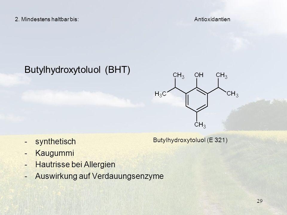 29 Butylhydroxytoluol (BHT) -synthetisch -Kaugummi -Hautrisse bei Allergien -Auswirkung auf Verdauungsenzyme 2. Mindestens haltbar bis: Butylhydroxyto