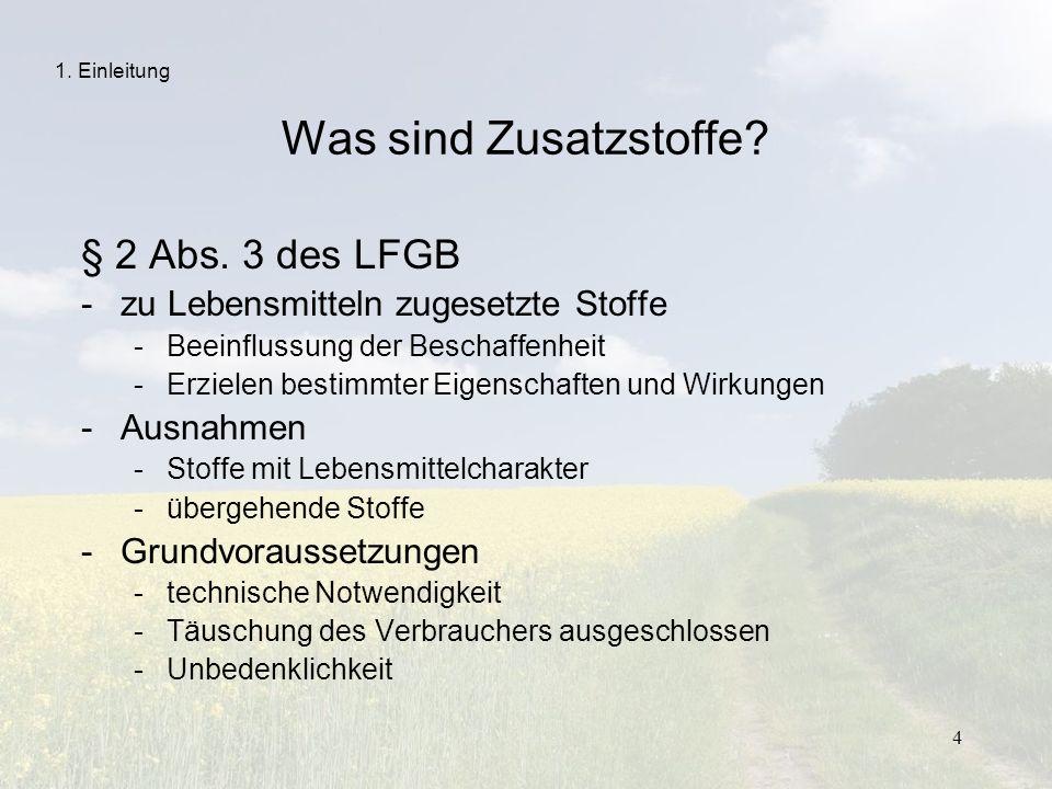 4 Was sind Zusatzstoffe? § 2 Abs. 3 des LFGB -zu Lebensmitteln zugesetzte Stoffe -Beeinflussung der Beschaffenheit -Erzielen bestimmter Eigenschaften