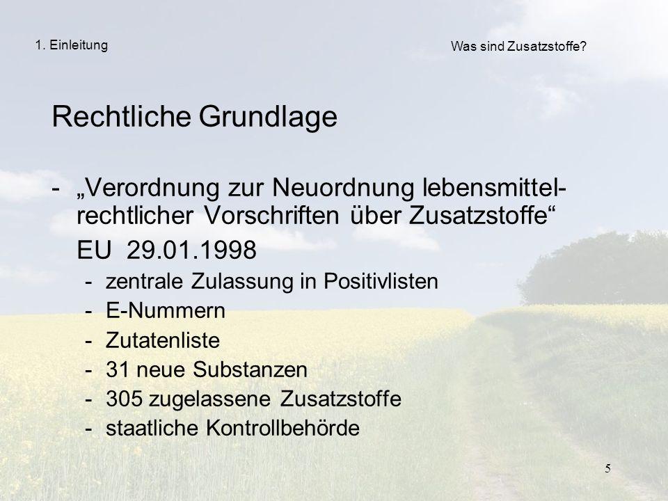 5 Rechtliche Grundlage -Verordnung zur Neuordnung lebensmittel- rechtlicher Vorschriften über Zusatzstoffe EU 29.01.1998 -zentrale Zulassung in Positi