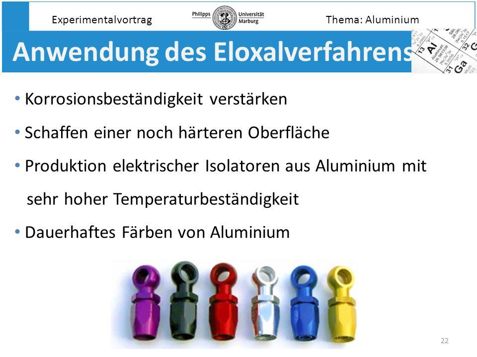 22 Anwendung des Eloxalverfahrens Korrosionsbeständigkeit verstärken Schaffen einer noch härteren Oberfläche Produktion elektrischer Isolatoren aus Al