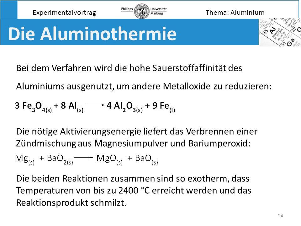 24 Die Aluminothermie Experimentalvortrag Bei dem Verfahren wird die hohe Sauerstoffaffinität des Aluminiums ausgenutzt, um andere Metalloxide zu redu