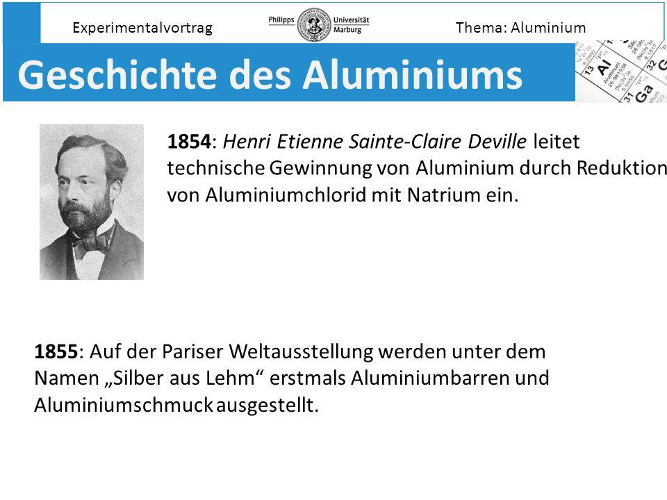 Geschichte des Aluminiums Experimentalvortrag 1854: Henri Etienne Sainte-Claire Deville leitet technische Gewinnung von Aluminium durch Reduktion von