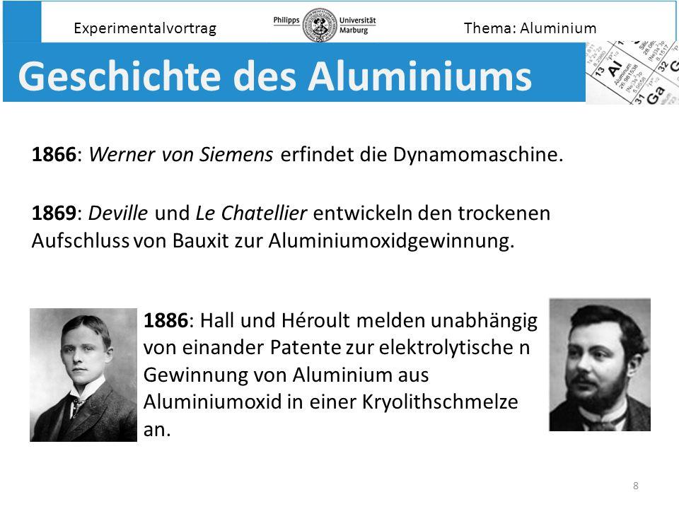 8 Geschichte des Aluminiums 1866: Werner von Siemens erfindet die Dynamomaschine. 1869: Deville und Le Chatellier entwickeln den trockenen Aufschluss