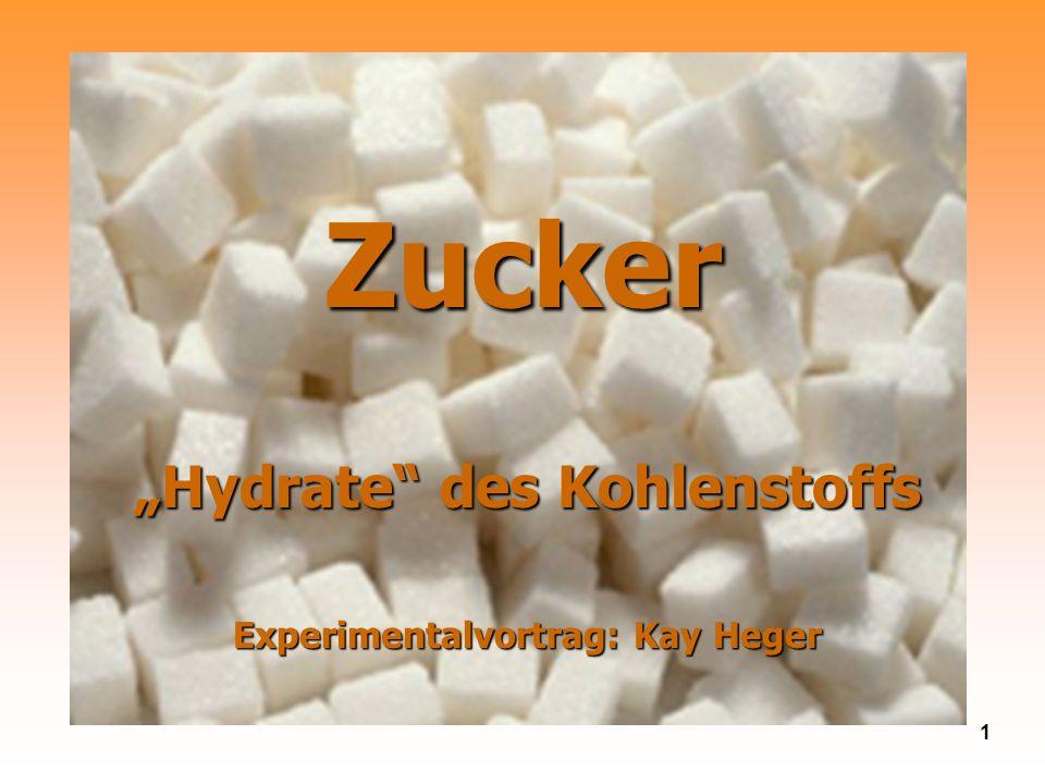 1 Zucker Hydrate des Kohlenstoffs Experimentalvortrag: Kay Heger