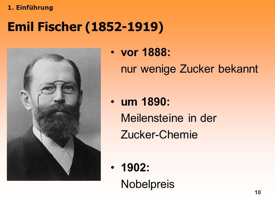 10 vor 1888: nur wenige Zucker bekannt um 1890: Meilensteine in der Zucker-Chemie 1902: Nobelpreis 1. Einführung Emil Fischer (1852-1919)