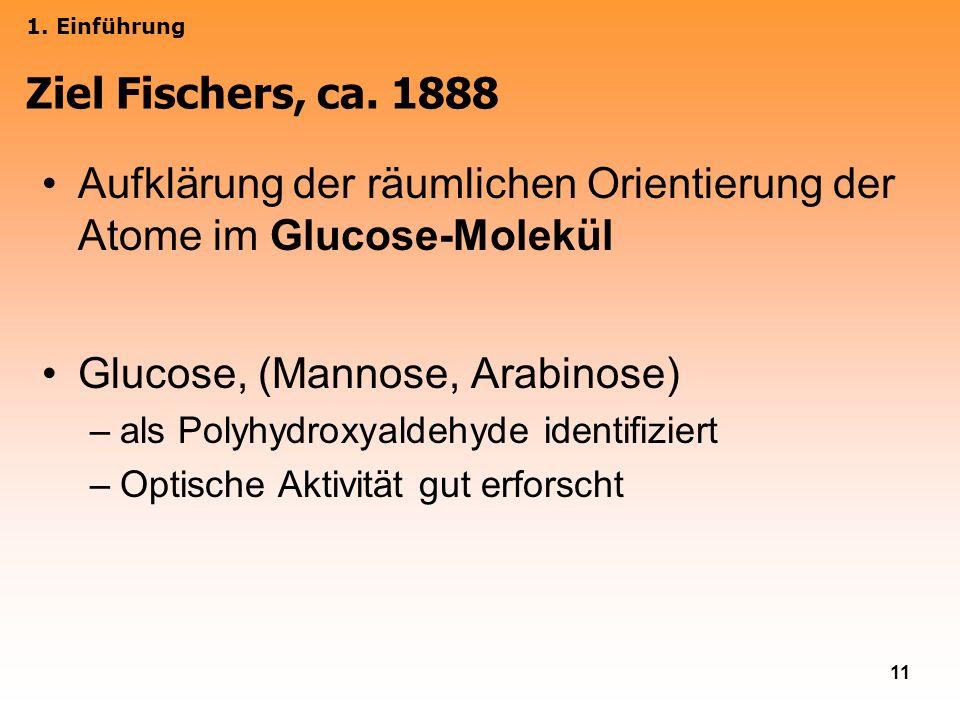 11 Aufklärung der räumlichen Orientierung der Atome im Glucose-Molekül Glucose, (Mannose, Arabinose) –als Polyhydroxyaldehyde identifiziert –Optische