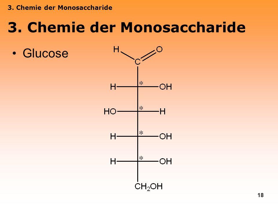 18 3. Chemie der Monosaccharide Glucose 3. Chemie der Monosaccharide