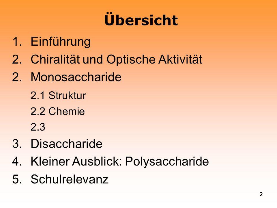 2 Übersicht 1.Einführung 2.Chiralität und Optische Aktivität 2. Monosaccharide 2.1 Struktur 2.2 Chemie 2.3 3.Disaccharide 4.Kleiner Ausblick: Polysacc