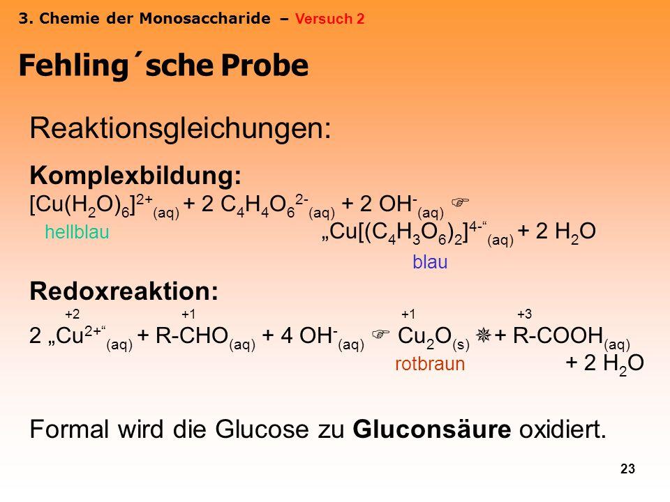 23 Reaktionsgleichungen: Komplexbildung: [Cu(H 2 O) 6 ] 2+ (aq) + 2 C 4 H 4 O 6 2- (aq) + 2 OH - (aq) hellblau Cu[(C 4 H 3 O 6 ) 2 ] 4- (aq) + 2 H 2 O