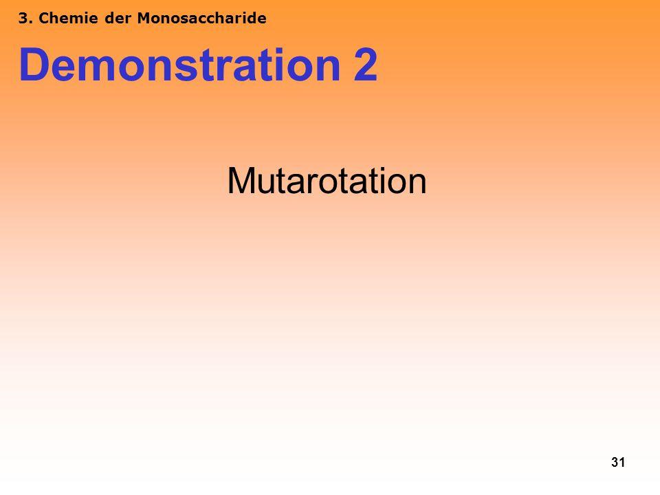 31 3. Chemie der Monosaccharide Demonstration 2 Mutarotation