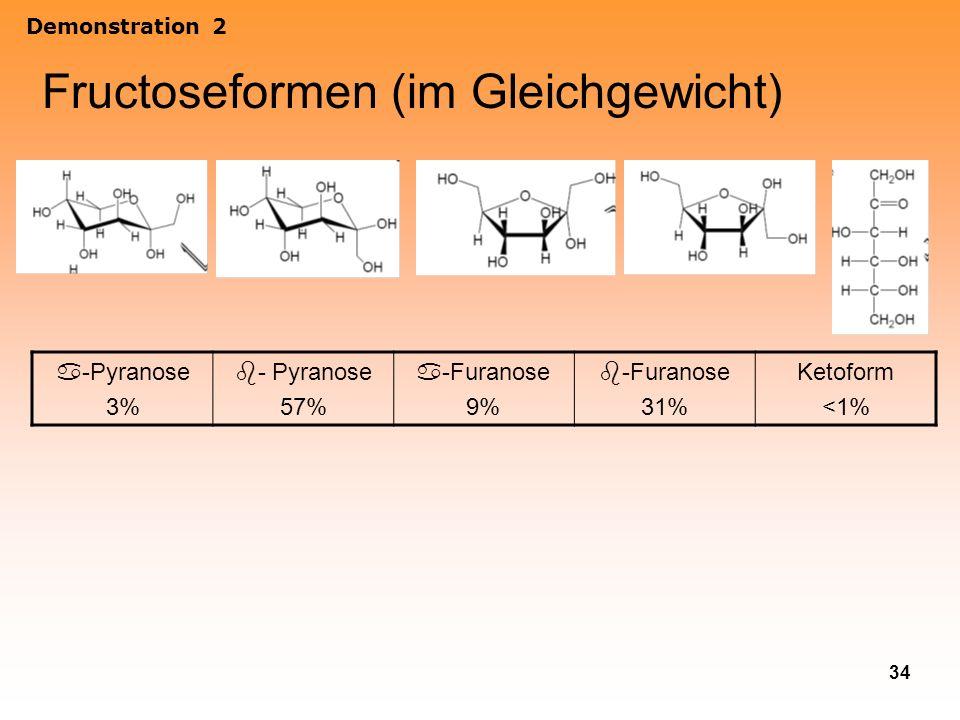 34 Fructoseformen (im Gleichgewicht) Demonstration 2 -Pyranose 3% - Pyranose 57% -Furanose 9% -Furanose 31% Ketoform <1%