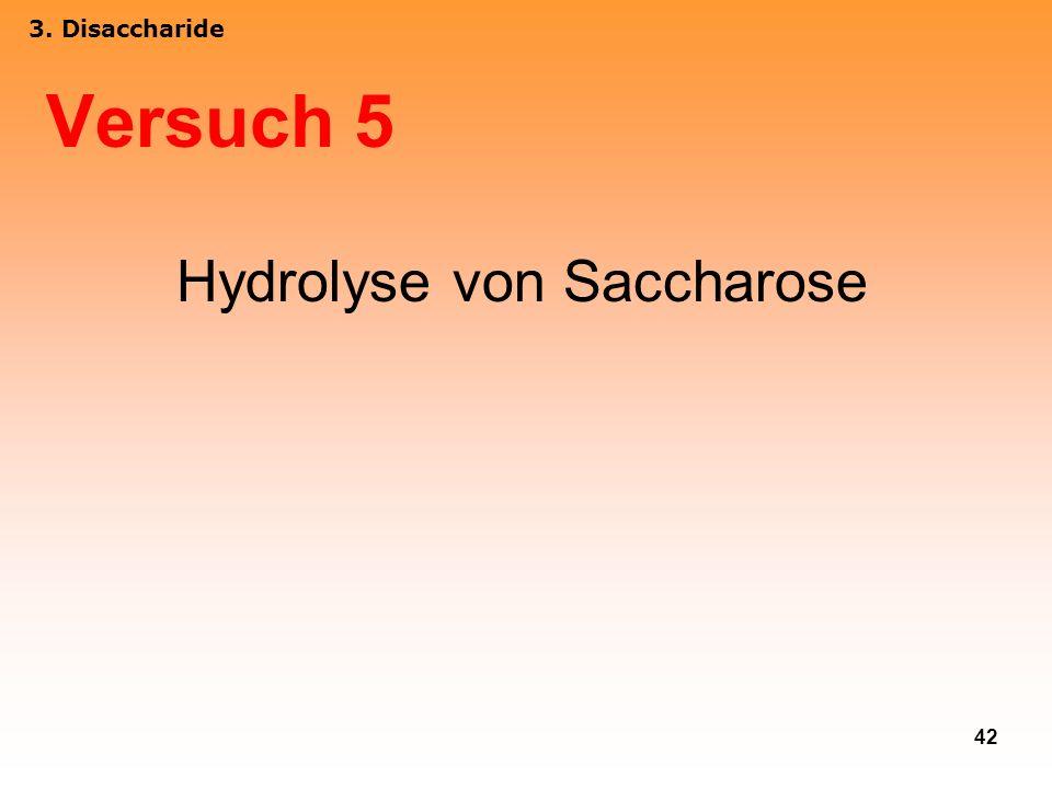 42 Versuch 5 Hydrolyse von Saccharose 3. Disaccharide