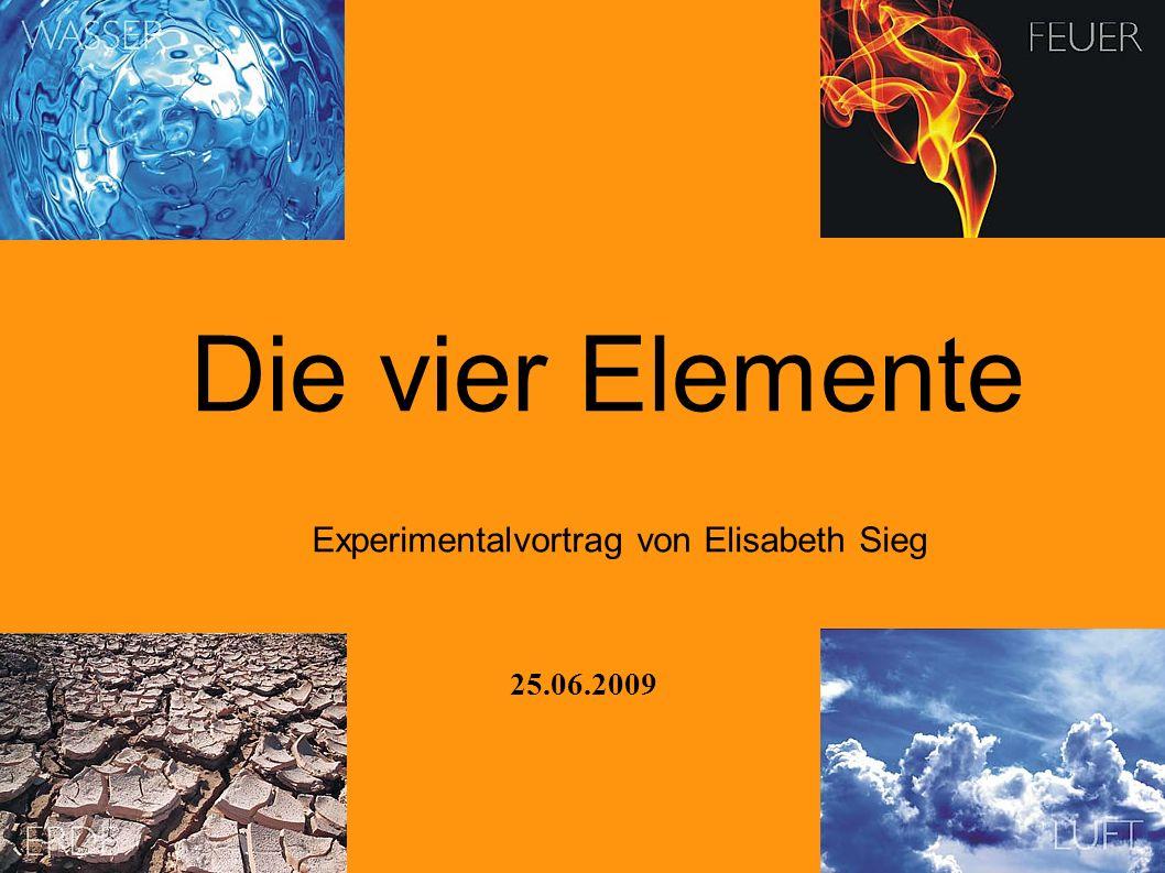 Die vier Elemente Experimentalvortrag von Elisabeth Sieg 25.06.2009