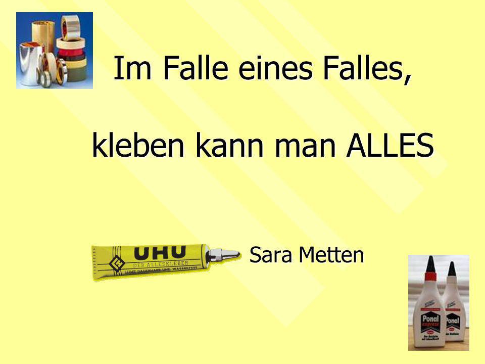 Im Falle eines Falles, kleben kann man ALLES Sara Metten