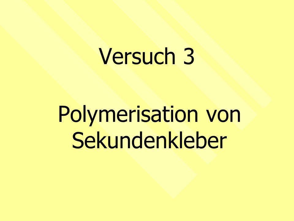 Versuch 3 Polymerisation von Sekundenkleber