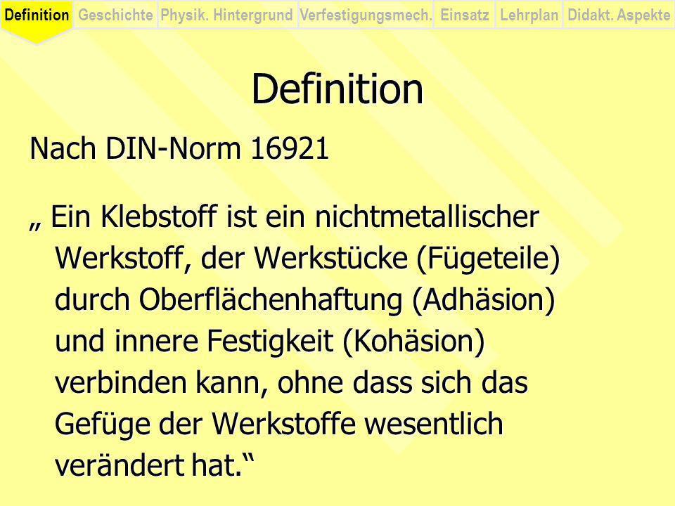 DefinitionVerfestigungsmech.Physik. HintergrundGeschichteEinsatzLehrplanDidakt. Aspekte Definition Nach DIN-Norm 16921 Ein Klebstoff ist ein nichtmeta