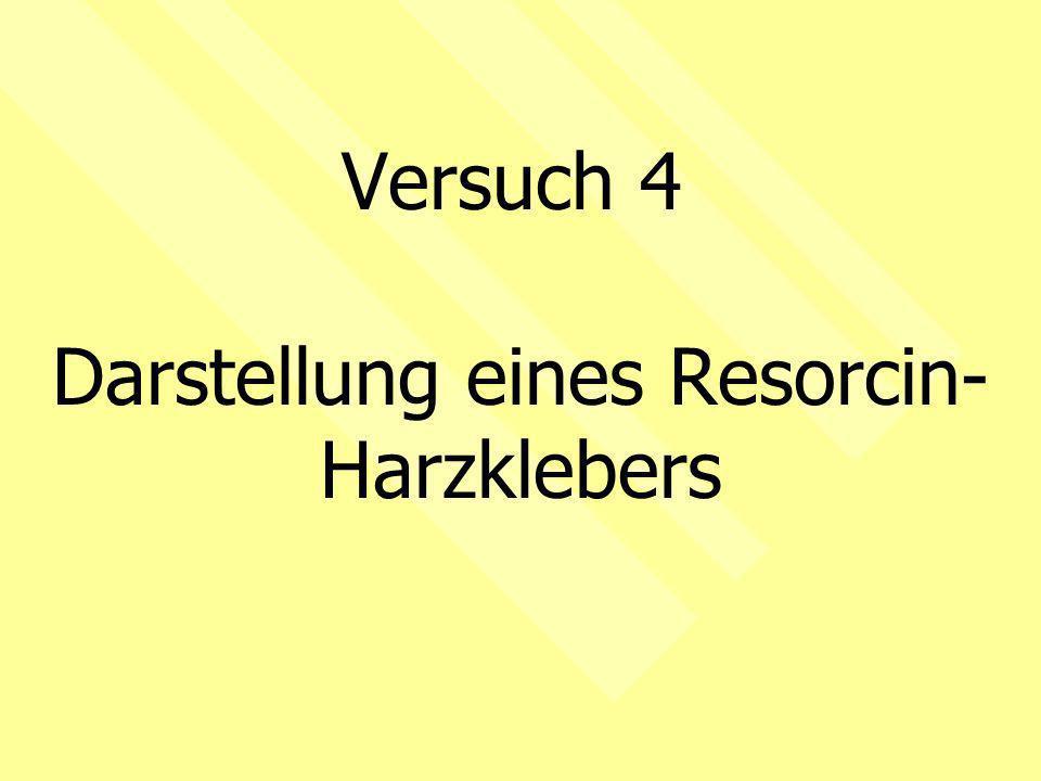 Versuch 4 Darstellung eines Resorcin- Harzklebers