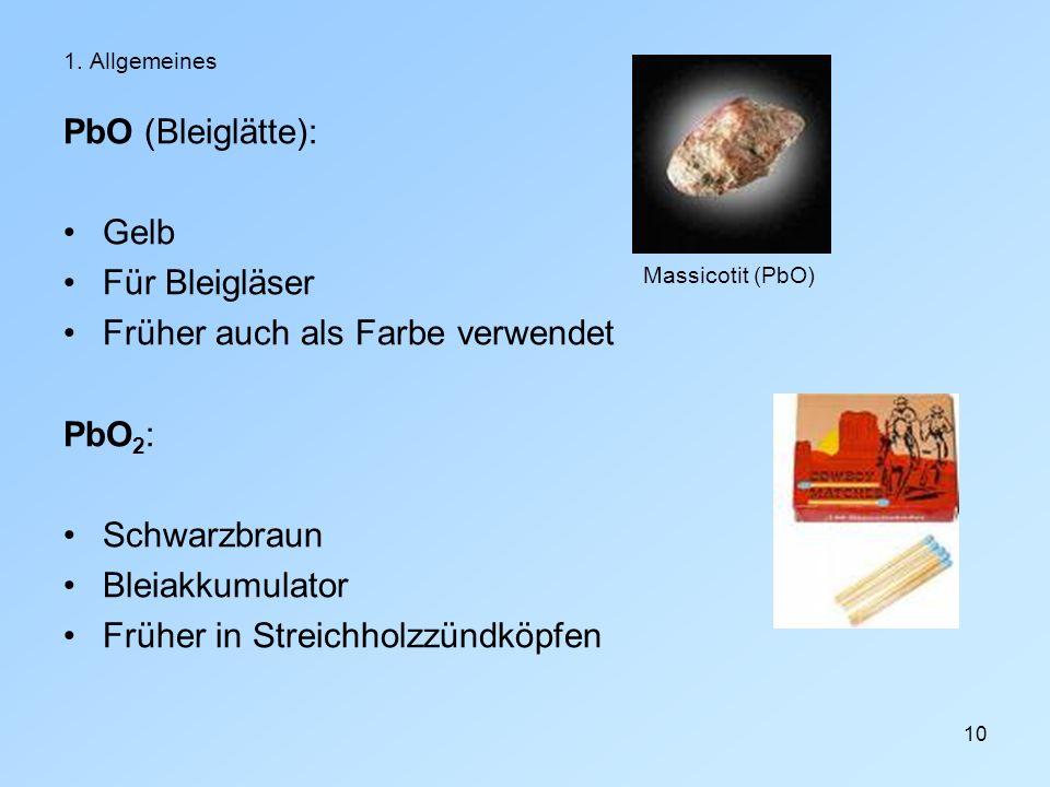 10 1. Allgemeines PbO (Bleiglätte): Gelb Für Bleigläser Früher auch als Farbe verwendet PbO 2 : Schwarzbraun Bleiakkumulator Früher in Streichholzzünd