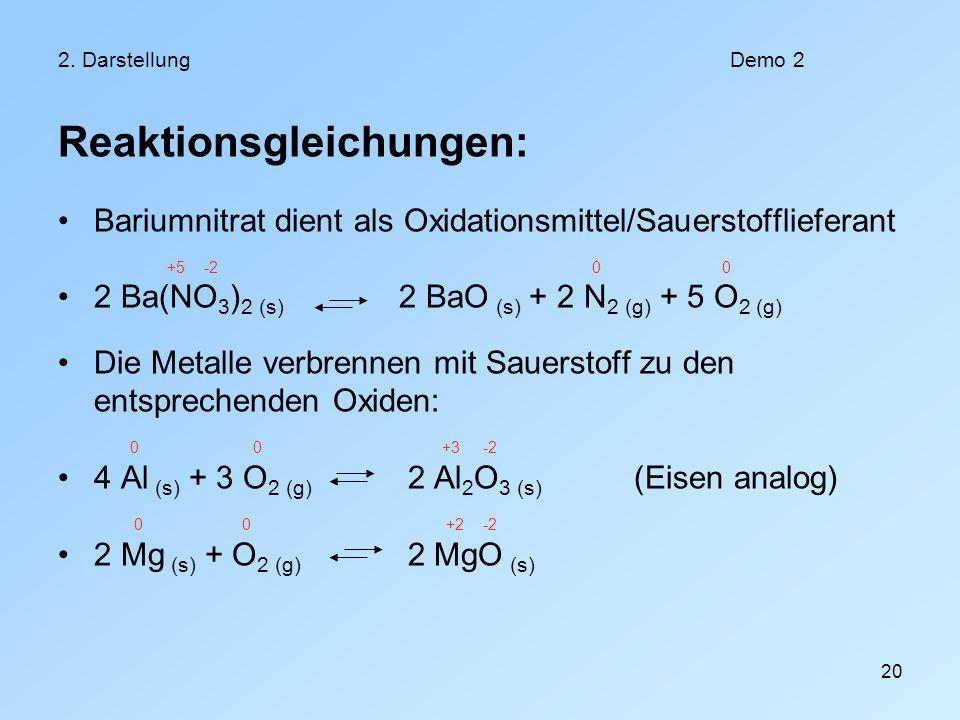 20 2. DarstellungDemo 2 Reaktionsgleichungen: Bariumnitrat dient als Oxidationsmittel/Sauerstofflieferant +5 -2 0 0 2 Ba(NO 3 ) 2 (s) 2 BaO (s) + 2 N