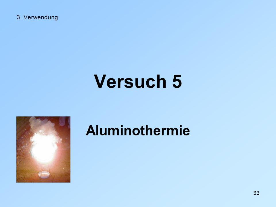 33 3. Verwendung Versuch 5 Aluminothermie