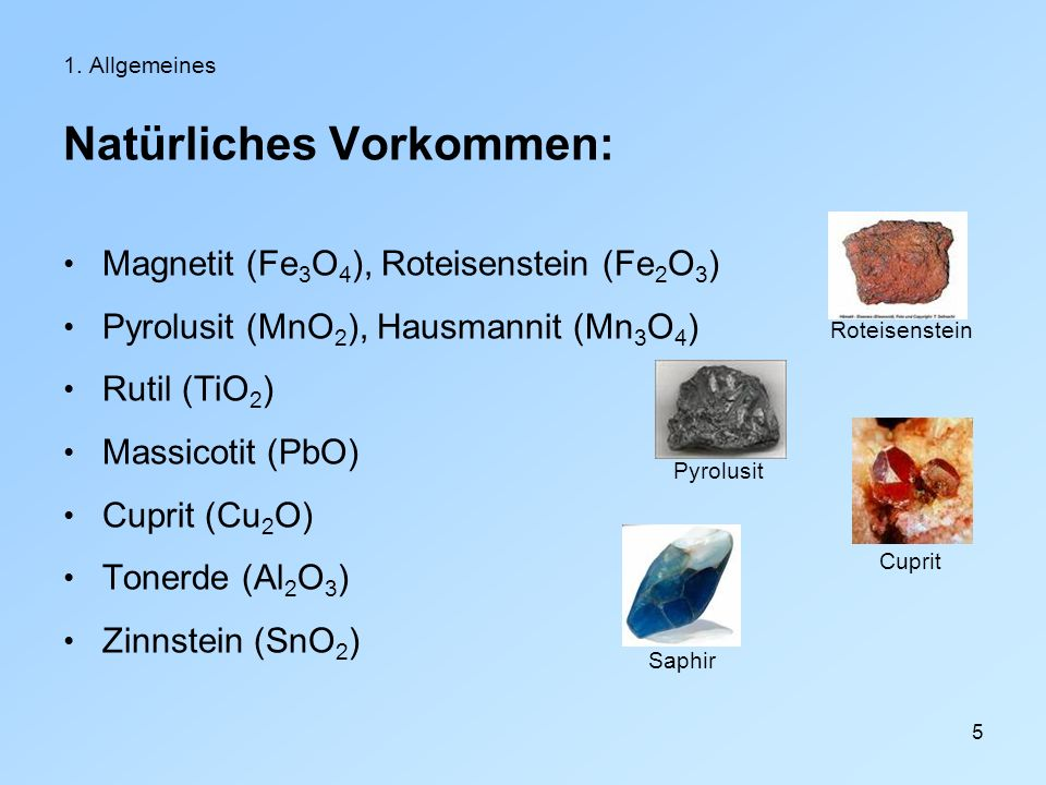 5 Natürliches Vorkommen: Magnetit (Fe 3 O 4 ), Roteisenstein (Fe 2 O 3 ) Pyrolusit (MnO 2 ), Hausmannit (Mn 3 O 4 ) Rutil (TiO 2 ) Massicotit (PbO) Cu