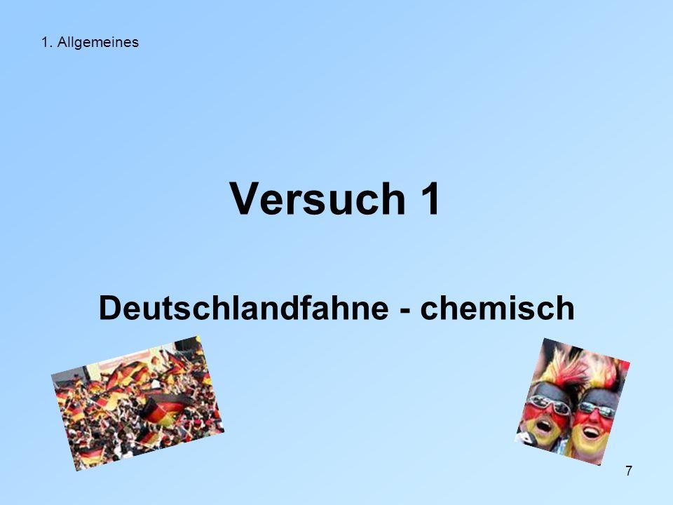7 1. Allgemeines Versuch 1 Deutschlandfahne - chemisch
